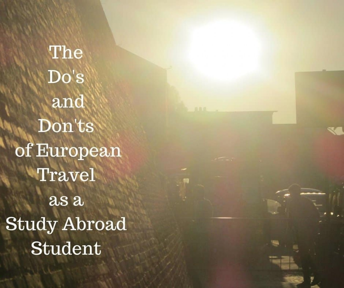 The Do's and Don'ts of European Travel as a Study Abroad Student